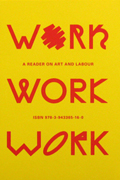 Work, Work, Work: A Reader on Art and Labour
